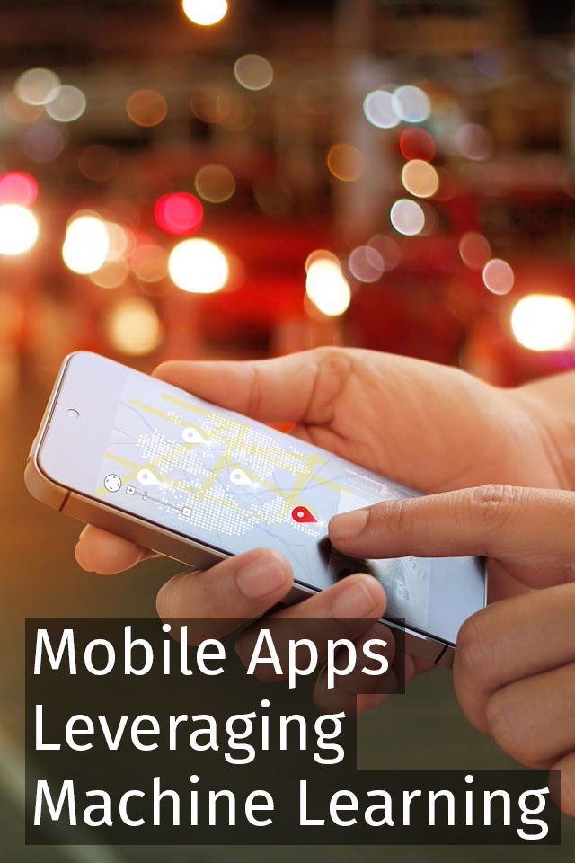 Mobile Apps Leveraging Machine Learning